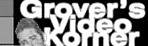 Grover's Video Korner