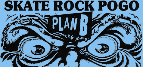 Skate Rock Pogo @ Plan B, Saturday, August 8, 2009, Time: 10pm, 21 and Over