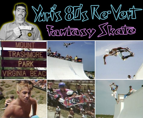 Yuri's 80's Re-Vert Fantasy Skate - Virginia Beach, Mt. Trashmore 1985 NSA